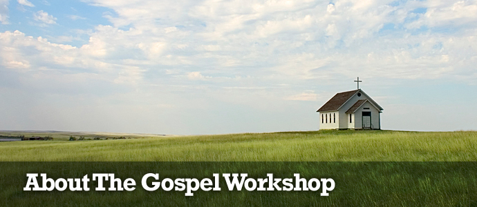About The Gospel Workshop